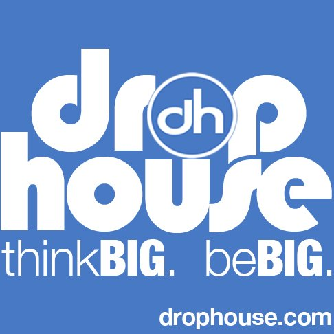 DropHouse: Think big. Be BIG!